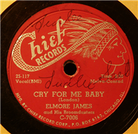 ELMORE JAMES    Cry For Me Baby   (Chief C-7006,  1948)   78 RPM Record